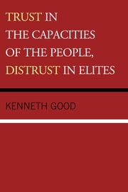 Trust in the Capacities of the People, Distrust in Elites ebook by Kenneth Good