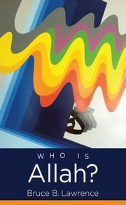 Who Is Allah? ebook by Bruce B. Lawrence