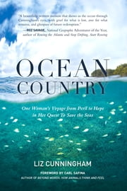 Ocean Country - One Woman's Voyage from Peril to Hope in her Quest To Save the Seas ebook by Liz Cunningham,Carl Safina