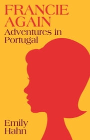 Francie Again - Adventures in Portugal ebook by Emily Hahn