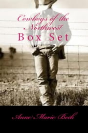 Cowboys of the Northwest Box Set ebook by Anne Marie Beck