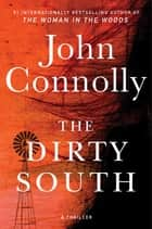 The Dirty South - A Thriller ebook by John Connolly