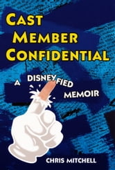 Cast Member Confidential: A Disneyfied Memoir ebook by Chris Mitchell