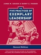 The Five Practices of Exemplary Leadership, Enhanced Edition ebook by James M. Kouzes, Barry Z. Posner