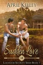 Sudden Love ebook by April Kelley
