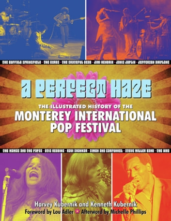 A Perfect Haze - The Illustrated History of the Monterey International Pop Festival ebook by Harvey Kubernik,Kenneth Kubernik,Michelle Phillips