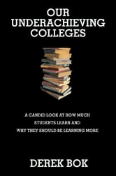 Our Underachieving Colleges - A Candid Look at How Much Students Learn and Why They Should Be Learning More ebook by Derek Bok