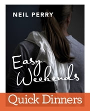 Easy Weekends - Quick Dinners ebook by Neil Perry