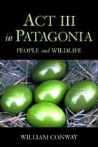 Act III in Patagonia ebook by William Conway
