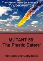 Mutant 59 - The Plastic Eater ebook by Kit Pedler, Gerry Davis