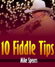 10 Fiddle Tips ebook by Mike Spears