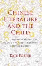 Chinese Literature and the Child ebook by K. Foster