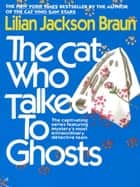 The Cat Who Talked to Ghosts ebook by Lilian Jackson Braun