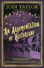 An Argumentation of Historians - The Chronicles of St. Mary's Series ebook by Jodi Taylor
