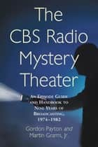 The CBS Radio Mystery Theater ebook by Gordon Payton,Martin Grams, Jr.