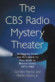The CBS Radio Mystery Theater - An Episode Guide and Handbook to Nine Years of Broadcasting, 1974–1982 ebook by Kobo.Web.Store.Products.Fields.ContributorFieldViewModel
