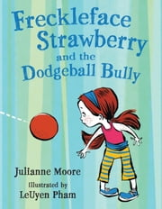 Freckleface Strawberry and the Dodgeball Bully ebook by Julianne Moore,LeUyen Pham