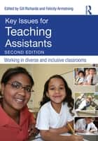 Key Issues for Teaching Assistants ebook by Gill Richards,Felicity Armstrong