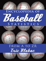 Encyclopedia of Baseball Statistics: From A to Zr ebook by Blabac, Eric