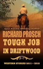 Tough Job in Driftwood - Western Stories 2011 - 2016 ebook by Richard Prosch