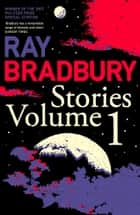 Ray Bradbury Stories Volume 1 eBook by Ray Bradbury