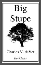 Big Stupe ebook by Charles V. deVet