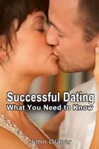 Successful Dating: What You Need to Know ebook by John Glaser