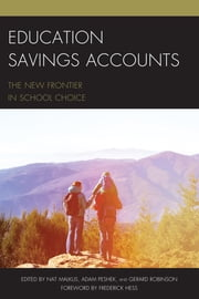 Education Savings Accounts - The New Frontier in School Choice ebook by Nat Malkus,Adam Peshek,Gerard Robinson