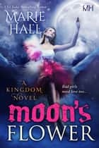 Moon's Flower: A tale of Hidden Kingdom ebook by Marie Hall