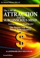"The ""Law of Attraction"" and ""The Subconscious Mind"" - 2nd Edition ebook by Williams, Michael J."