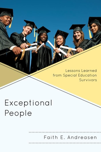Exceptional People - Lessons Learned from Special Education Survivors ebook by Faith E. Andreasen