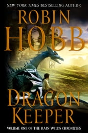 Dragon Keeper - Volume One of the Rain Wilds Chronicles ebook by Robin Hobb