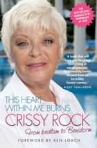 This Heart Within Me Burns: Crissy Rock - From Bedlam to Benidorm ebook by Crissy Rock, Ken Loach