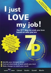 I Just Love My Job! - The 7P Way to Satisfaction at Work ebook by Roy Calvert,Brian Durkin,Eugenio Grandi,Kevin Martin