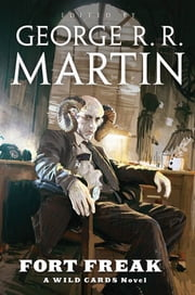 Fort Freak ebook by Wild Cards Trust,George R. R. Martin,George R. R. Martin,Melinda Snodgrass