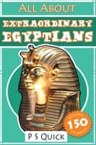 All About: Extraordinary Egyptians ebook by P S Quick
