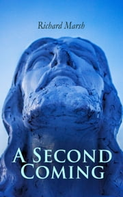 A Second Coming - A Tale of Jesus Christ's in Modern London 電子書 by Richard Marsh