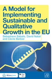 A Model for Implementing Sustainable and Qualitative Growth in the EU ebook by Sebastiano Sabato,David Natali,Cécile Barbier