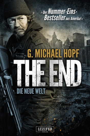 The End 1 - Die neue Welt - Thriller - US-Bestseller ebook by G. Michael Hopf