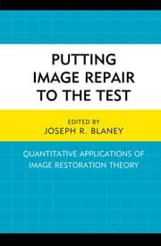 Putting Image Repair to the Test - Quantitative Applications of Image Restoration Theory ebook by Joseph R. Blaney,Lauren Alwine,William L. Benoit,Joseph R. Blaney,Joseph D. Blosenhauer,Chris Caldiero,Lisa V. Chewning,Grant C. Cos,James DiSanza,John Gribas,Michel M. Haigh,Jeff Halford,Ken Lachlan,Nancy Legge,Ryan R. Montague,Leah M. Omilion-Hodges,J. C. Santee,Patric R. Spence,Tracy R. Worrell