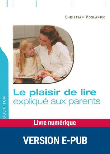 Le plaisir de lire expliqué aux parents ebook by Christian Poslaniec