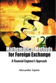 Mathematical Methods for Foreign Exchange - A Financial Engineer's Approach ebook by Alexander Lipton