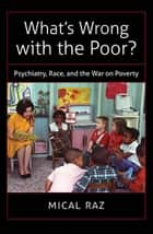 What's Wrong with the Poor? ebook by Mical Raz