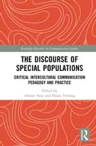 The Discourse of Special Populations - Critical Intercultural Communication Pedagogy and Practice ebook by Ahmet Atay, Diana Trebing