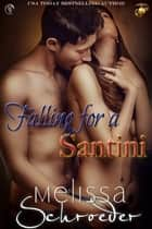 Falling for a Santini ebook by Melissa Schroeder