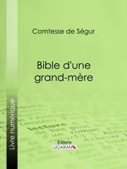 Bible d'une grand-mère ebook by Comtesse de Ségur, Ligaran