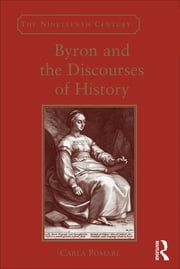 Byron and the Discourses of History ebook by Carla Pomarè