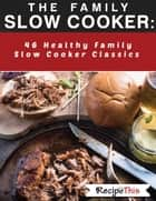 The Family Slow Cooker: 46 Healthy Family Slow Cooker Classics ebook by Recipe This
