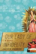 Our Lady of Infidelity - A Novel ebook by Jackie Parker