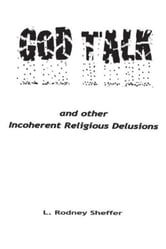 God Talk And Other Incoherent Religious Delusions ebook by L. Rodney Sheffer